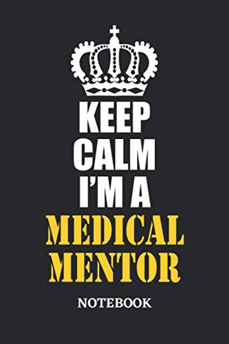 Keep Calm I'm a Medical Mentor Notebook: 6x9 inches - 110 ruled, lined pages • Greatest Passionate working Job Journal • Gift, Present Idea