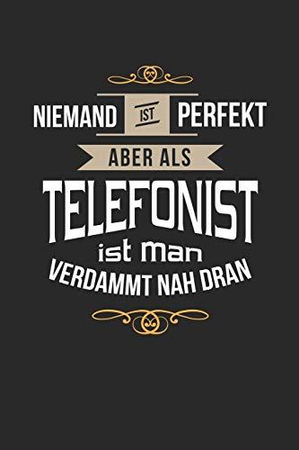 Niemand ist perfekt aber als Telefonist ist man verdammt nah dran: Notizbuch, lustiges Geschenk für einen Telefonisten, 6 x 9 Zoll (A5), kariert