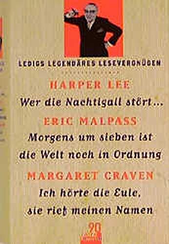 Ledigs legendäres Lesevergnügen: Harper Lee: Wer die Nachtigall stört.... / Eric Malpass: Morgens um sieben ist die Welt noch in Ordnung / Margaret Craven: Ich hörte die Eule, sie rief meinen Namen