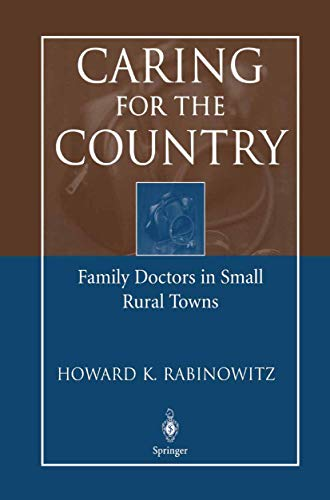 Compare Textbook Prices for Caring for the Country: Family Doctors in Small Rural Towns 2004 Edition ISBN 9780387209784 by Rabinowitz, Howard K.