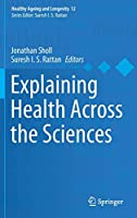 Explaining Health Across the Sciences (Healthy Ageing and Longevity (12))