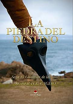 La Piedra del Destino: Saga El Guardián de las Flores de [ROBER H.L.CAGIAO]