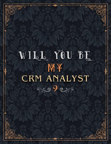 Crm Analyst Lined Notebook - Will You Be My Crm Analyst Job Title Daily Journal: Mom, A4, Over 100 Pages, Daily, 8.5 x 11 inch, Wedding, Journal, Teacher, 21.59 x 27.94 cm, Meeting