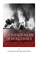 The Naval Warfare of World War II: The History of the Ships, Tactics, and Battles That Shaped the Fighting in the Atlantic and Pacific 1514245353 Book Cover