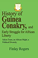 History of Guinea Conakry, and Early Struggle for African Liberty