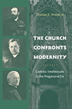 The Church Confronts Modernity: Catholic Intellectuals and the Progressive Era (Religion and American Culture)