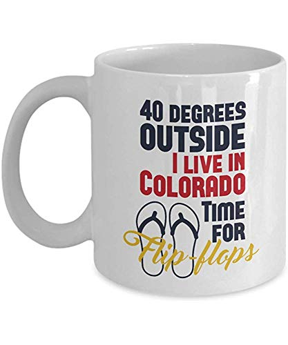 Porcelain mug 40 Degrees Outside. Time For Flip-flops. Funny Colorado State Theme...