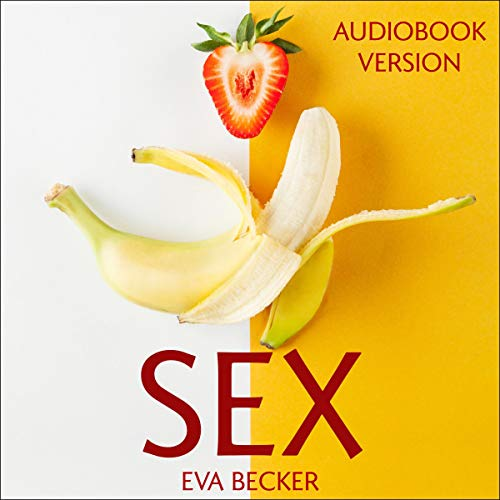 Sex: Revitalize Your Sex Life and Increase Libido with Tantric Sex, Sex Positions, Kama Sutra, Dirty Talk, Orgasm, BDSM, Anal Play, Sex Slave, Erotica Stories, Sex Toys, Gay Sex, Slow Sex, Sex Taboo