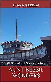 Aunt Bessie Wonders (An Isle of Man Cozy Mystery Book 23) by [Diana Xarissa]