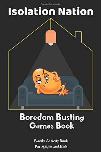 Isolation Nation Boredom Busting Games Book: Paper & Pencil Games 2 Player Activity Book, Hangman, Tic-Tac-Toe, Conncet Four And Much More Activities ... teens, Adults, Pensioners, Travel and trip