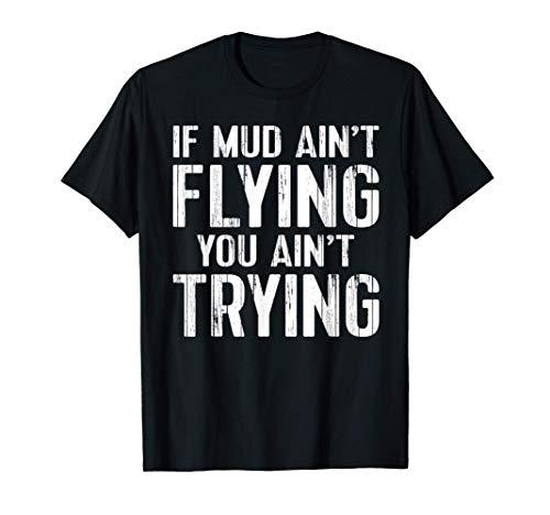 ATV Quad Four Wheeler Gear Mudding Gift Mud Aint Flying T-Shirt