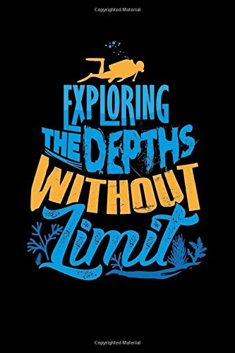 Exploring the Depths Without Limit: For Beginner, Intermediate, and Professional Divers, 120 Pages,6 x 9 inches