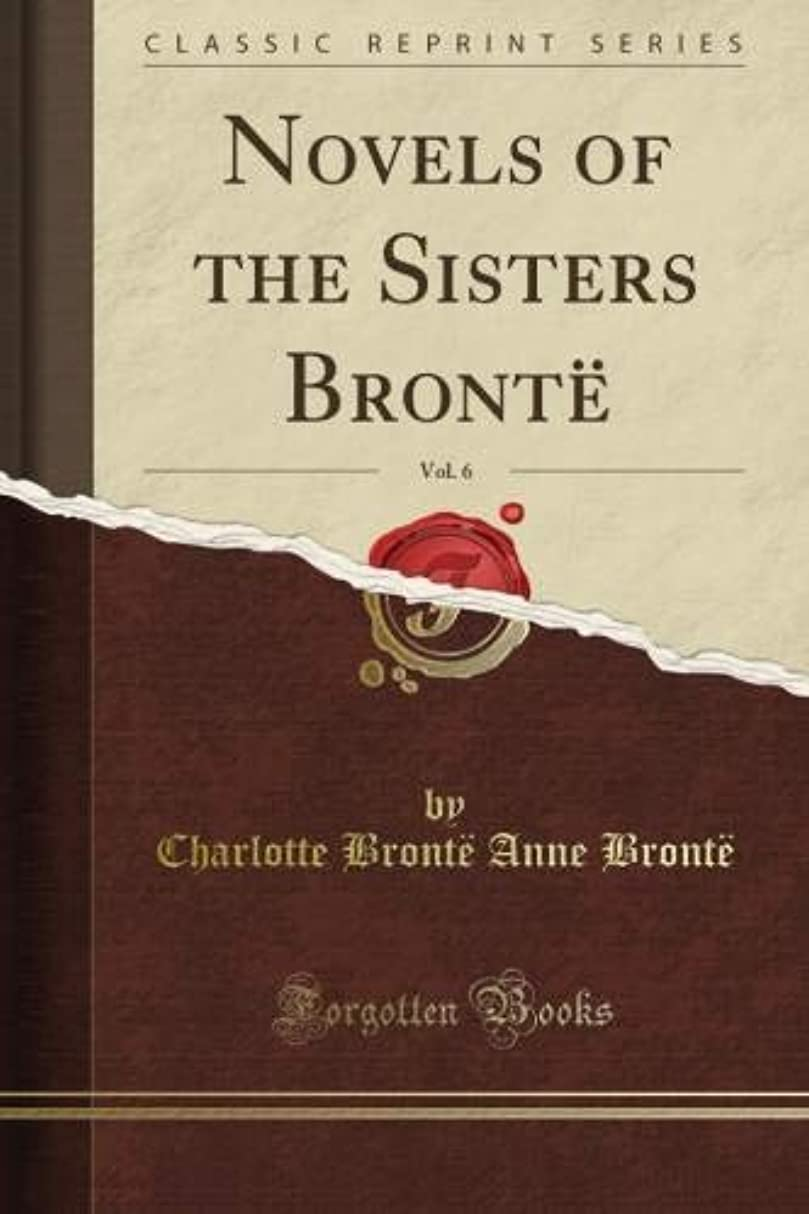 反乱パターン慢Novels of the Sisters Bront?, Vol. 6 (Classic Reprint)