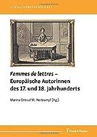 Femmes de lettres – Europaeische Autorinnen des 17. und 18. Jahrhunderts