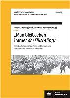 """""""Man bleibt eben immer der Fluechtling."""": Eine Quellenedition zur Flucht und Vertreibung aus dem Kreis Arnswalde 1945-1947"""