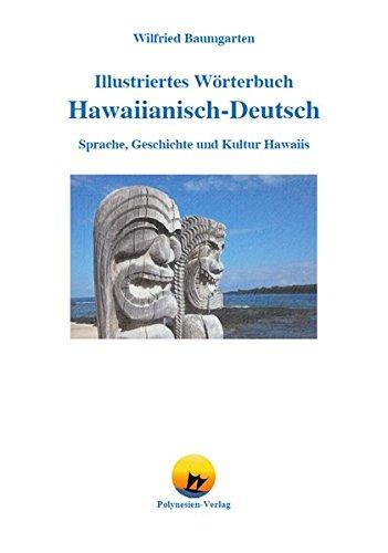 Illustriertes Wörterbuch Hawaiianisch-Deutsch: Sprache, Geschichte und Kultur Hawaiis