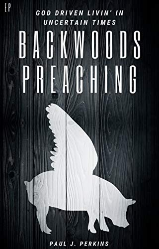 Backwoods Preaching: God Driven Livin' In Uncertain Times (English Edition)