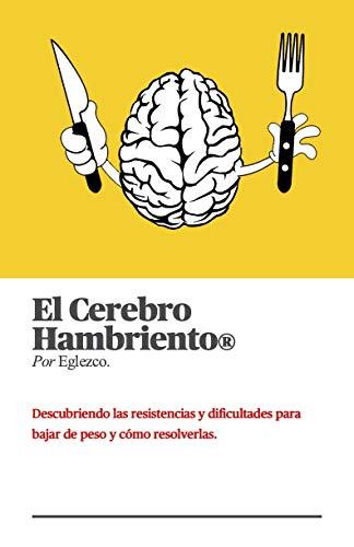El Cerebro Hambriento por Eglezco : Descubriendo las resistencias y dificultades para...