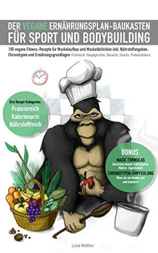 Der vegane Ernährungsplan-Baukasten für Sport und Bodybuilding: 100 vegane Fitness-Rezepte für Muskelaufbau und Muskeldefinition inkl. Nährstoffangaben, Chronotypen und Ernährungsgrundlagen