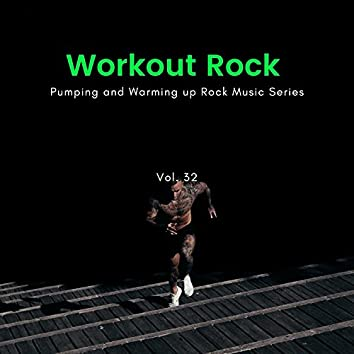 Workout Rock - Pumping And Warming Up Rock Music Series, Vol. 32