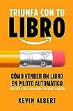 Cómo vender un libro en piloto automático: Guía paso a paso para vender un libro en Amazon (Triunfa con tu libro nº 3)