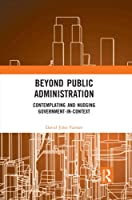 Beyond Public Administration: Contemplating and Nudging Government-In-Context (Routledge Research in Public Administration and Public Polic)