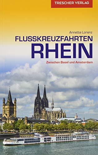 Reiseführer Flusskreuzfahrten Rhein: Zwischen Basel und Amsterdam (Trescher-Reiseführer)
