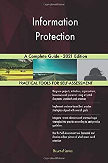 Information Protection A Complete Guide - 2021 Edition