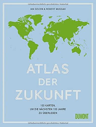 Atlas der Zukunft: 100 Karten, um die nächsten 100 Jahre zu überleben