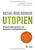Sozial-kologische Utopien: Diesseits oder jenseits von Wachstum und Kapitalismus?
