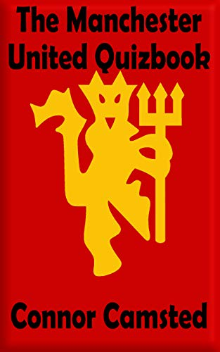 The 2018 19 Ultimate Unofficial Manchester United Quiz Book Kindle Edition By Camsted Connor Children Kindle Ebooks Amazon Com
