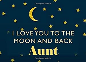 I Love You To the Moon and Back Aunt: What I Love About You - Fill In The Blank Book Gift - You Are Loved Prompt Journal - Reasons I Love You Write In List