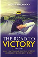 The Road to Victory: How to Overcome Spiritual Warfare and Receive Blessings in Christ