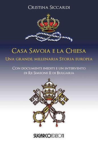 Casa Savoia e la Chiesa. Una grande, millenaria storia europea
