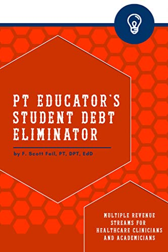 PT Educator's Student Debt Eliminator: Multiple Streams of Revenue for Healthcare Clinicians and Academicians (English Edition)