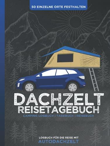 DACHZELT Reisetagebuch | Logbuch für die Reise mit Autodachzelt | 50 einzelne Orte festhalten | Camping Logbuch | Tagebuch | Reisebuch: Zum Ausfüllen, ... Dachzelt-Camper | 8,25