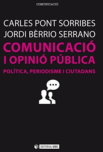 Comunicació i opinió pública. Política, periodisme i ciutadans (Manuals) (Catalan Edition)