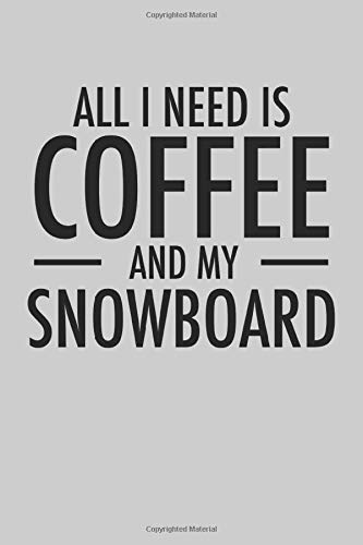 All I Need is Coffee and My Snowboard: 2021 Planner for Snowboarders (Snowboarding Book)