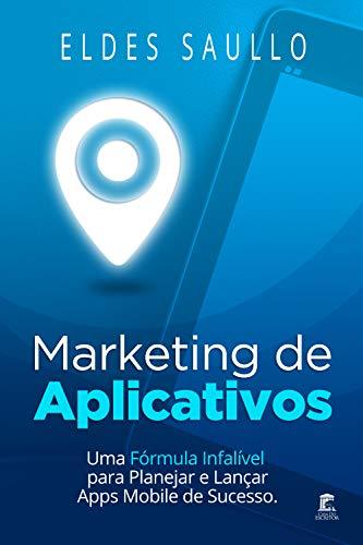 Marketing de Aplicativos: Uma Fórmula Infalível para Planejar e Promover Apps Mobile de Sucesso