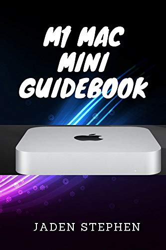 M1 MAC MINI GUIDEBOOK: A guide to for all you need to know about the new M1 Mac Mini for both old and new Mac users with diagramatic representations. (English Edition)