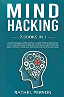 Mind Hacking: 2 Books in 1: Overthinking: Change Your Mindset and Stop Worrying. How to Rewire Your Brain, Create Better Habits, Improve Your Self Discipline and Start Living Again