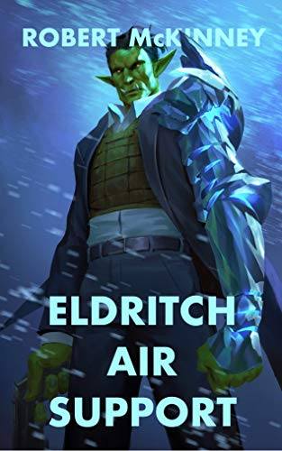 Eldritch Air Support: An Action Packed Urban Fantasy Thriller (Faerie Protective Services Inc. Book 6) (English Edition)