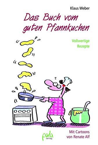 Das Buch vom guten Pfannkuchen: Vollwertige Rezepte