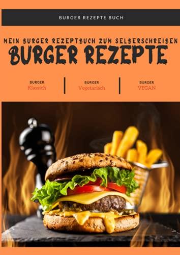 Burger Rezepte Buch: Dieses Burger Buch Rezepte bietet dir genügend Platz für deine eigenen Burger Kreationen aufzuschreiben. So vergisst du keine ... und es ist zudem ein tolles Burger Geschenk.