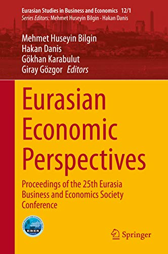 Eurasian Economic Perspectives: Proceedings of the 25th Eurasia Business and Economics Society Conference (Eurasian Studies in Business and Economics) (English Edition)