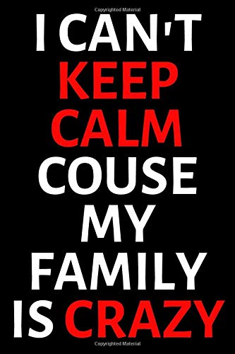 I Can't Keep Calm Couse My Family Is Crazy: Motivational Notebook, Journal, Diary, Sentences Gift (110 Pages, Blank, 6 x 9)