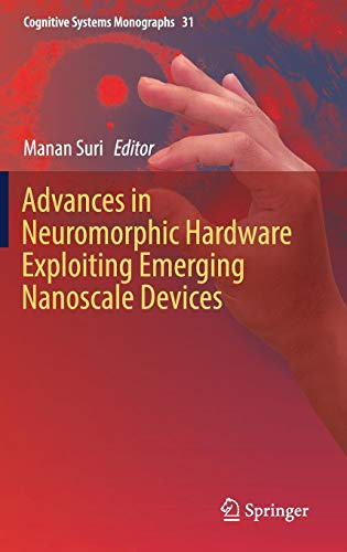 Advances in Neuromorphic Hardware Exploiting Emerging Nanoscale Devices (Cognitive Systems Monographs (31), Band 31)