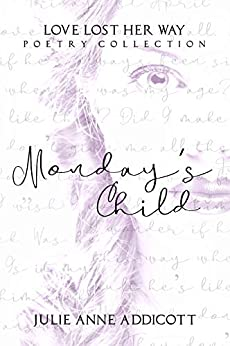 Monday's Child: Love Lost her Way Poetry Collection by [Julie Anne Addicott]