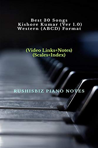 Best 30 Songs Kishore Kumar (Ver 1.0) – Western (ABCD) Format: RUSHISBIZ PIANO NOTES – (Video Links+Notes+Scales+Index) – SMALL SIZE (5X8 BOOK)