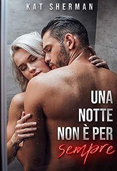 Una notte non è per sempre (Italian Edition) de [Kat Sherman]